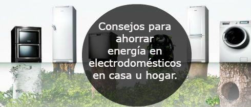 Consejos para ahorrar energia en electrodomesticos en casa u hogar
