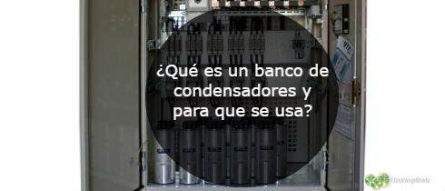 Que es un banco de condensadores y para que se usa