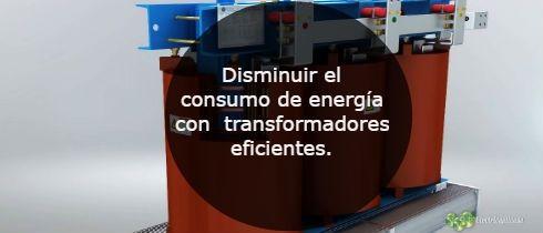 Disminuir el consumo de energia con transformadores eficientes