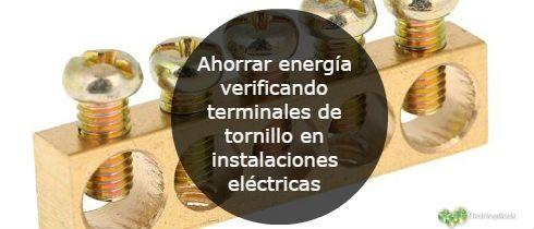 Ahorrar energía verificando terminales de tornillo en instalaciones eléctricas