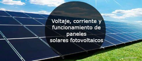 Voltaje corriente y funcionamiento de paneles solares fotovoltaicos