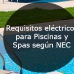 Requisitos electricos para Piscinas y Spas segun NEC
