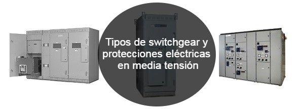 Tipos de switchgear y protecciones eléctricas en media tensión
